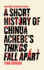 Image for A short history of Chinua Achebe's Things fall apart