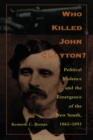Image for Who Killed John Clayton? : Political Violence and the Emergence of the New South, 1861-1893