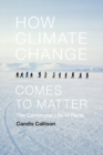 Image for How climate change comes to matter  : the communal life of facts