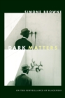 Image for Dark matters  : on the surveillance of blackness