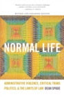 Image for Normal life  : administrative violence, critical trans politics, and the limits of law