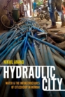 Image for Hydraulic city  : water and the infrastructures of citizenship in Mumbai