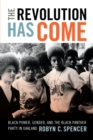 Image for The revolution has come: Black power, gender, and the Black Panther Party in Oakland