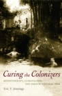 Image for Curing the colonizers: hydrotherapy, climatology, and French colonial spas