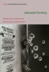 Image for Liberated territory: untold local perspectives on the Black Panther Party