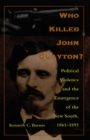 Image for Who Killed John Clayton?: Political Violence and the Emergence of the New South, 1861-1893