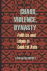 Image for Chaos, Violence, Dynasty : Politics and Islam in Central Asia