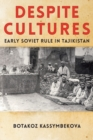 Image for Despite cultures  : early Soviet rule in Tajikistan