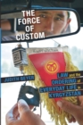 Image for The Force of Custom : Law and the Ordering of Everyday Life in Kyrgyzstan