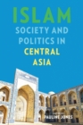 Image for Islam, Society, and Politics in Central Asia