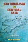 Image for Nationalism in Central Asia : A Biography of the Uzbekistan-Kyrgyzstan Boundary