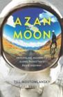Image for Azan on the Moon : Entangling Modernity Along Tajikistan's Pamir Highway