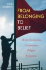 Image for From Belonging to Belief : Modern Secularisms and the Construction of Religion in Kyrgyzstan