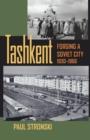 Image for Tashkent: Forging a Soviet City, 1930-1966
