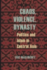 Image for Chaos, Violence, Dynasty: Politics and Islam in Central Asia