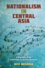Image for Nationalism in Central Asia: A Biography of the Uzbekistan-kyrgyzstan Boundary