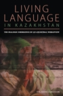 Image for Living Language in Kazakhstan: The Dialogic Emergence of an Ancestral Worldview