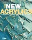 Image for The new acrylics  : complete guide to the new generation of acrylic paints
