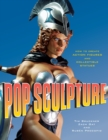 Image for Pop sculpture  : how to create action figures and collectible statues