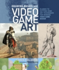 Image for Drawing basics and video game art  : classic to cutting-edge art techniques for winning video game design