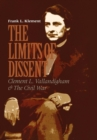 Image for The limits of dissent  : Clement L. Vallandigham and the Civil War