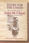 Image for Yours for the Union  : the Civil War letters of John W. Chase, First Massachusetts Light Artillery