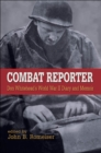 Image for Combat reporter  : Don Whitehead's World War II diary and memoirs
