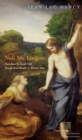 Image for Noli me tangere  : on the raising of the body