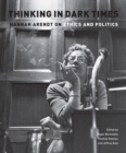 Image for Thinking in dark times  : Hannah Arendt on ethics and politics
