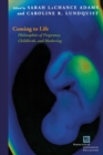 Image for Coming to life  : philosophies of pregnancy, childbirth, and mothering