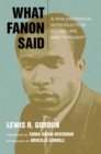 Image for What Fanon said  : a philosophical introduction to his life and thought