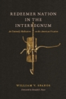 Image for Redeemer nation in the interregnum  : an untimely meditation on the American vocation