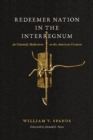 Image for Redeemer nation in the interregnum: an untimely meditation on the American vocation