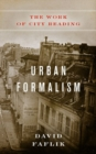 Image for Urban Formalism : The Work of City Reading