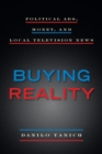 Image for Buying Reality : Political Ads, Money, and Local Television News