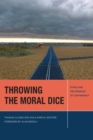 Image for Throwing the Moral Dice : Ethics and the Problem of Contingency