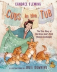 Image for Cubs in the Tub : The True Story of the Bronx Zoo's First Woman Zookeeper