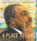 Image for A Place to Land : Martin Luther King Jr. and the Speech That Inspired a Nation
