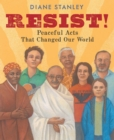 Image for Resist! : Peaceful Acts That Changed Our World