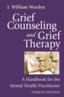 Image for Grief counseling and grief therapy  : a handbook for the mental health practitioner