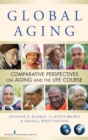 Image for Global aging  : comparative perspectives on aging and the life course