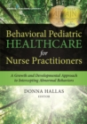 Image for Behavioral Pediatric Healthcare for Nurse Practitioners: A Growth and Developmental Approach to Intercepting Abnormal Behaviors