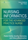 Image for Nursing informatics for the advanced practice nurse  : patient safety, quality, outcomes, and interprofessionalism