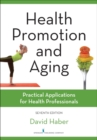 Image for Health promotion and aging  : practical applications for health professionals