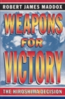 Image for Weapons for victory  : the Hiroshima decision