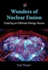 Image for Wonders of nuclear fusion  : creating an ultimate energy source