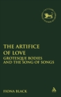 Image for The artifice of love  : grotesque bodies and the song of songs