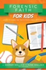 Image for Forensic Faith for Kids: Learn to Share the Truth from a Real Detective