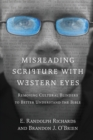 Image for Misreading Scripture with Western Eyes : Removing Cultural Blinders to Better Understand the Bible