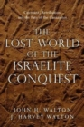 Image for The Lost World of the Israelite Conquest : Covenant, Retribution, and the Fate of the Canaanites